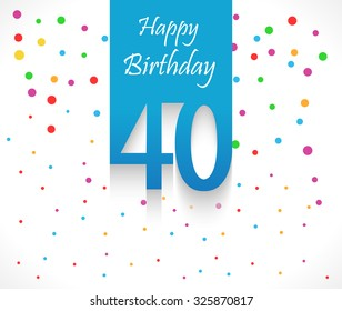 40 years Happy Birthday background or card with colorful confetti with polka dots-vector eps10