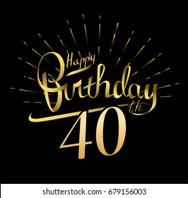 40th Happy Birthday logo. Beautiful greeting card poster with calligraphy Word gold fireworks. Hand drawn design elements. Handwritten modern brush lettering on a black background isolated vector