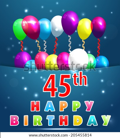 45 Year Happy Birthday Card With Balloons And Ribbons 45th