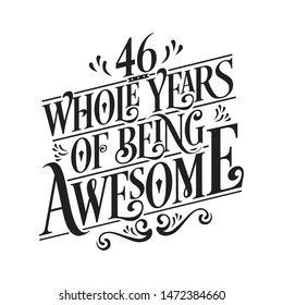46 Whole Years Of Being Awesome - 46th Birthday And Wedding  Anniversary Typographic Design Vector