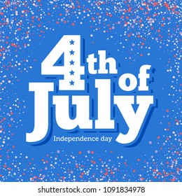 4th of July. Independence Day in the United States of America.