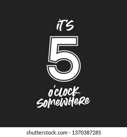 It's 5 O'Clock Somewhere Vector Text Typography Illustration