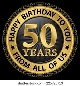50 Years Happy Birthday To You From All Of Us Gold Labelvector Illustration