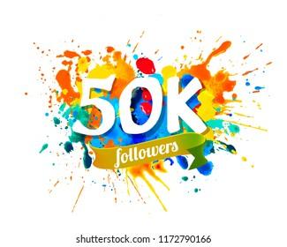 50K, fifty thousand followers. Splash paint inscription