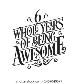 6 Whole Years Of Being Awesome - 6th Birthday And Wedding  Anniversary Typographic Design Vector