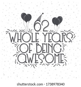 62 years Birthday And 62 years Anniversary Typography Design, 62 Whole Years Of Being Awesome.
