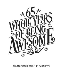 65 Whole Years Of Being Awesome - 65th Birthday And Wedding  Anniversary Typographic Design Vector