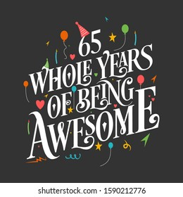 65th Birthday And 65th Anniversary Typography Design - 65 Whole Years Of Being Awesome.