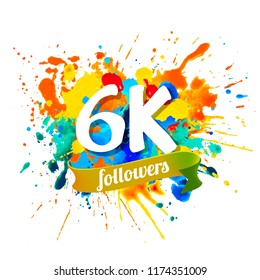 6k, six thousand followers. Splash paint inscription