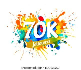 70K, seventy thousand followers. Splash paint inscription