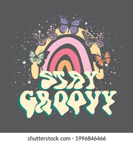 70's Rainbow Retro stay groovy slogan print with butterfly and galaxy objects - Hipster slogan graphic vector pattern for tee - t shirt and sweatshirt