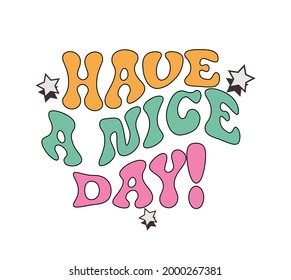 70's Retro groovy Have a nice day slogan print with hand drawn stars - Hipster graphic vector pattern for tee - t shirt and sweatshirt