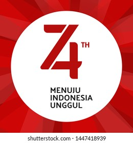 74 th Republic of Indonesia Logo. Translate: towards superior Indonesia