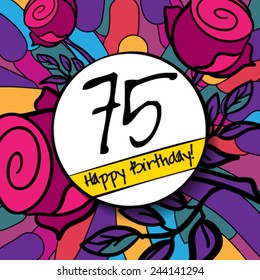 75 Happy Birthday background or card with colorful background and roses. Vector illustration.
