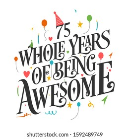 """75th Birthday And 75 years Anniversary Typography Design """"75 Whole Years Of Being Awesome"""""""
