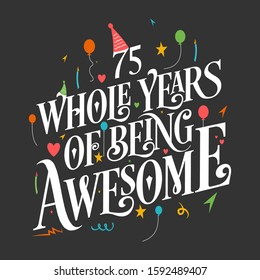 """75th Birthday And 75th Anniversary Typography Design """"75 Whole Years Of Being Awesome"""""""