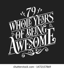 79 Whole Years Of Being Awesome - 79th Birthday And Wedding  Anniversary Typographic Design Vector