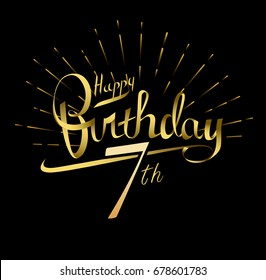 7th Happy Birthday logo. Beautiful greeting card poster with calligraphy Word gold fireworks. Hand drawn design elements. Handwritten modern brush lettering on a black background isolated vector