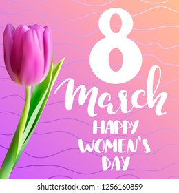 8 march happy women's day quote, realistic tulip with hand written lettering, greeting card template