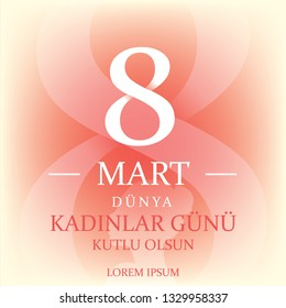 "8 Mart Dünya Kadınlar Günü Kutlu olsun. Translation:"" 8 March Happy International Women's Day."""