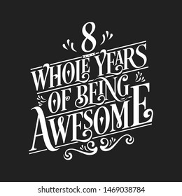 8 Whole Years Of Being Awesome - 8th Birthday And Wedding  Anniversary Typographic Design Vector