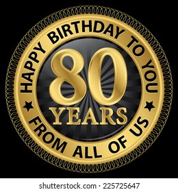 80 years happy birthday to you from all of us gold label,vector illustration