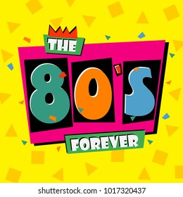 80's forever. The eighties style banner. Retro background. Vector illustration.