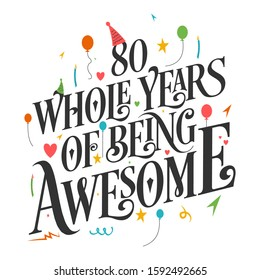 """80th Birthday And 80th Wedding Anniversary Typography Design """"80 Whole Years Of Being Awesome"""""""