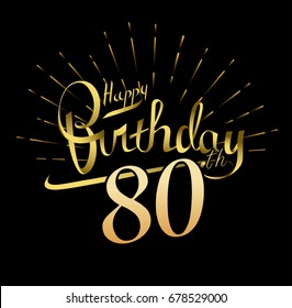 80th Happy Birthday logo. Beautiful greeting card poster with calligraphy Word gold fireworks. Hand drawn design elements. Handwritten modern brush lettering on a black background isolated vector