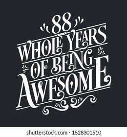 """88th Birthday And 88th Wedding Anniversary Typography Design """"88 Whole Years Of Being Awesome"""""""