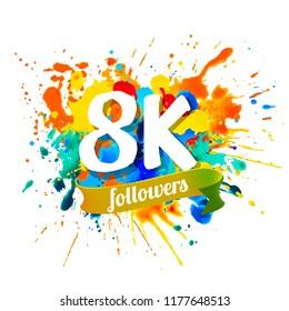 8K, eight thousand followers. Splash paint inscription