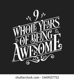 9 Whole Years Of Being Awesome - 9th Birthday And Wedding  Anniversary Typographic Design Vector
