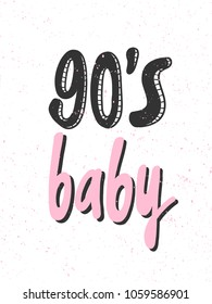 90's baby. Sticker for social media. Vector hand drawn word illustration. Abstract Bubble comic sketch pop art style. Good for poster, t shirt print, card, video blog cover design
