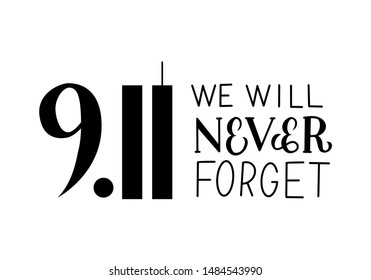 9.11 We will never forget hand lettering isolated on white. Patriot Day vector illustration. Easy to edit template for banner, poster, flyer, postcard, t-shirt, etc.
