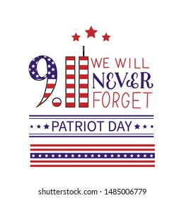 9.11 We will never forget hand lettering isolated on white. Patriot Day vector illustration. Easy to edit template for banner, typography poster, flyer, postcard, t-shirt, etc.