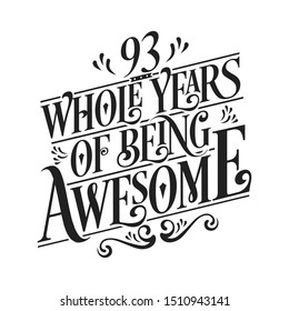 93 Whole Years Of Being Awesome - 93rd Birthday And Wedding  Anniversary Typographic Design Vector