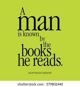 """""""A man is known by the books he reads."""" Ralph Waldo Emerson"""