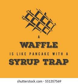 """""""A waffle is like a pancake with a syrup trap"""" phrase with waffle illustration for poster / blog/ social media. white minimal Flat vector."""