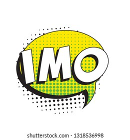 abbreviation imo (in my opinion) in retro comic speech bubble with halftone dotted shadow on white background. vector vintage pop art illustration easy to edit and customize. eps 10