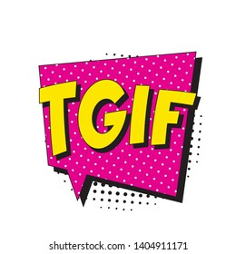 abbreviation tgif (thank god it's friday) in retro comic speech bubble with halftone dotted shadow on white background. vector vintage pop art illustration easy to edit and customize. eps 10