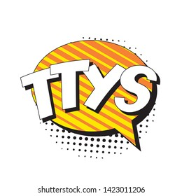 abbreviation ttys (talk to you soon) in retro comic speech bubble with halftone dotted shadow on white background. vector vintage pop art illustration easy to edit and customize. eps 10