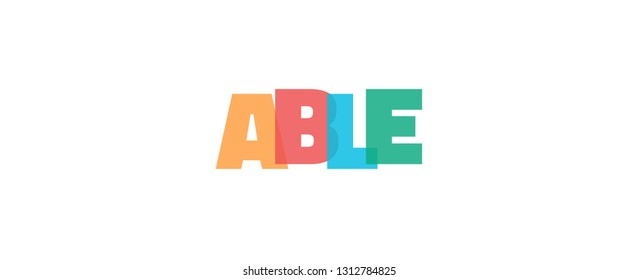 "Able word concept. ""Able"" on white background. Use for cover, banner, blog."