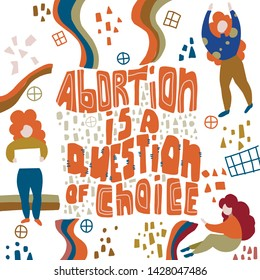 Abortion Act. Women s rights. Freedom of choice. Lettering Abortion is a question of choice. Maternity health danger with infant life exclusion.