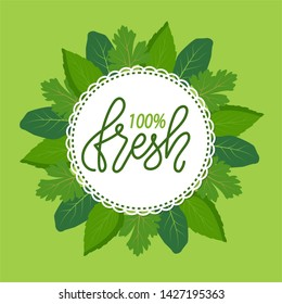 Absolutely 100% fresh, round frame surrounded by green herbal leaves. Vector promo label with kitchen herbs, greenery and organic bio food on verdant