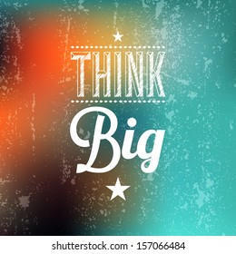 """Abstract Background with Typographical quote """"Think Big"""", vector design."""