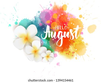 Abstract background with watercolor colorful splashes and frangipani (plumeria) flowers. Hello August handwritten modern calligraphy lettering. Summer concept background.