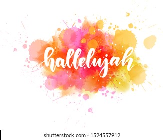 Abstract background with watercolor colorful splashes. Hallelujah handwritten modern calligraphy lettering.