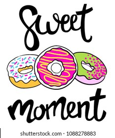 """Abstract drawing for t-shirts with colorful donuts and slogan """"Sweet moment"""". Fashion print drawing in modern style."""