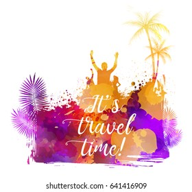 Abstract painted splash shape with silhouettes. Travel concept - palm trees, sun umbrella, partying people. It's travel time text message. Multicolored watercolor imitation vector illustration.