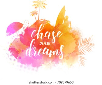 "Abstract painted splash shape with silhouettes. Surfing, palm trees, sun umbrella. Handwritten modern calligraphy message ""Chase your dreams"""